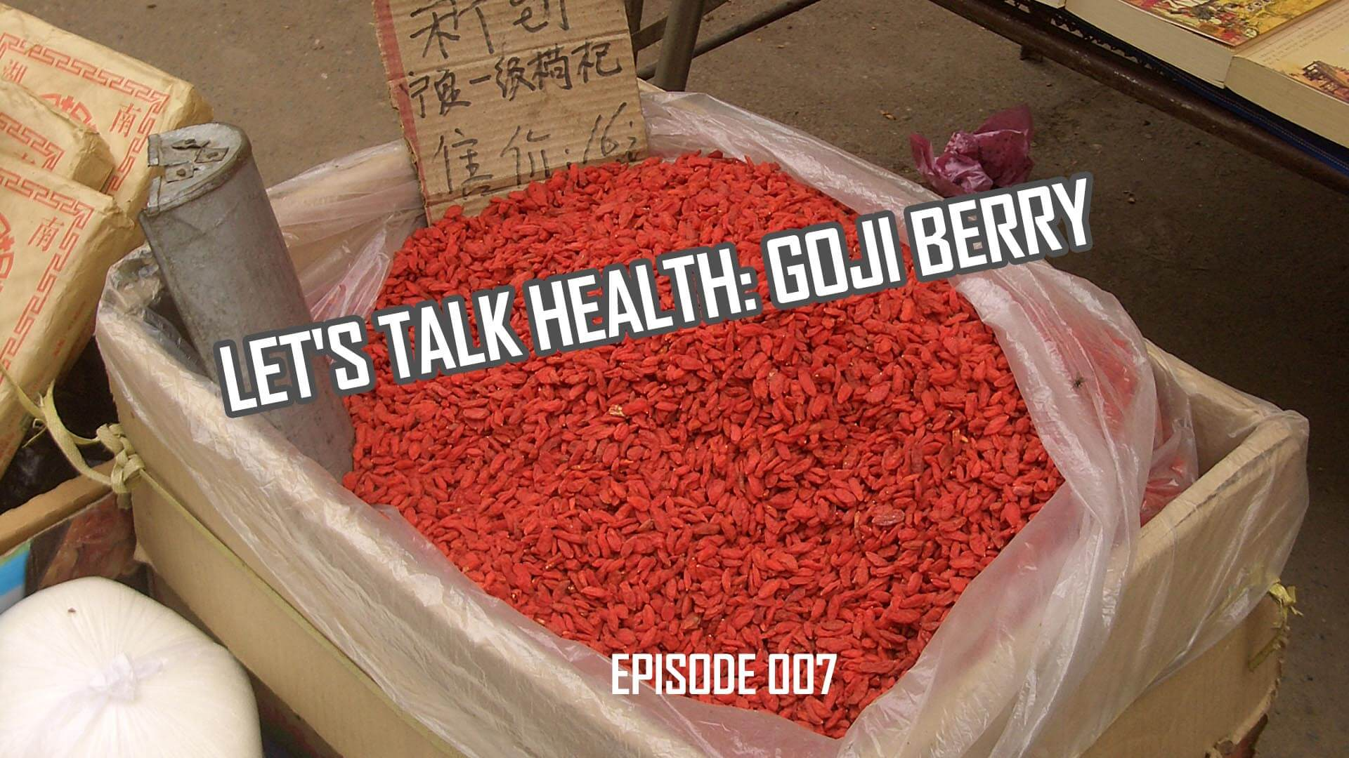 Let's Talk Health: Goji Berry History and Health Effects (007)