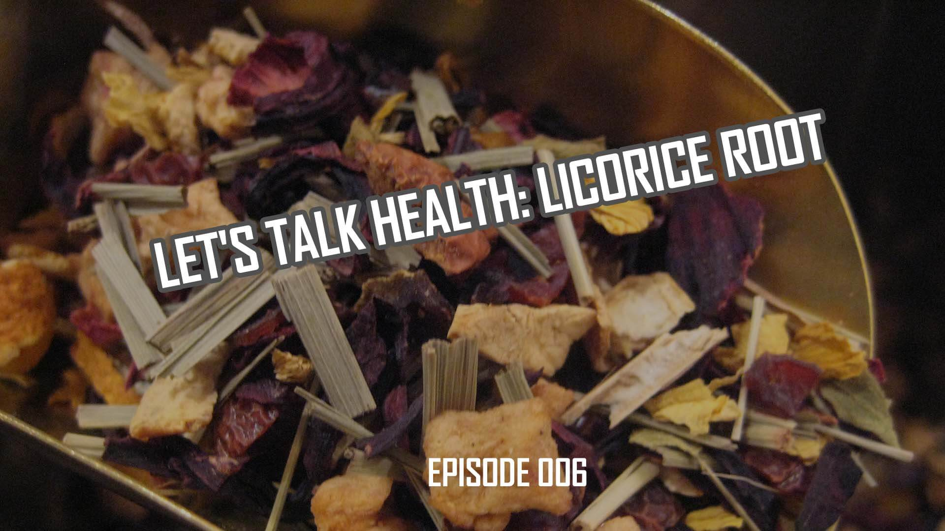 Let's Talk Health: Licorice Root Origins and Benefits (006)