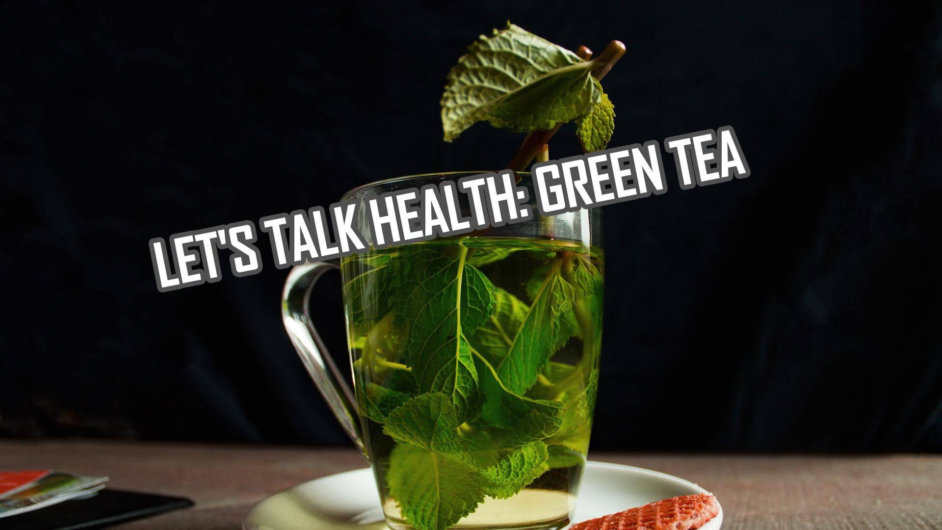 Let's Talk Health: Green Tea Health Benefits